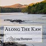 Thompson, Craig: Along The Kaw: A Journey Down the Kansas River