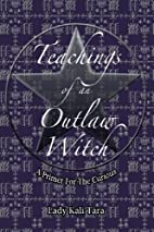 Teachings of an Outlaw Witch: A Primer for…