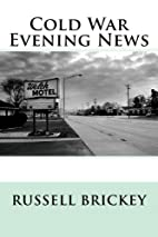 Cold War Evening News by Russell Brickey