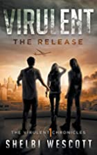 Virulent: The Release by Shelbi Wescott