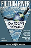 River, Fiction: Fiction River: How to Save the World (Fiction River: An Original Anthology Magazine) (Volume 2)