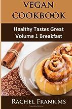 Healthy Tastes Great Vegan Cookbook: Vol. 1…