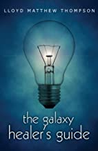 The Galaxy Healer's Guide by Lloyd Matthew…