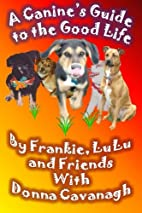 A Canine's Guide to the Good Life by Frankie