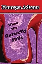 When the Butterfly Falls by Kamryn Adams