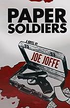 Paper Soldiers by Joe Joffe