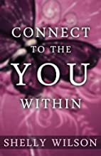 Connect to the YOU Within by Shelly Wilson