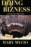 Mycio, Mary: Doing Bizness: A Nuclear Thriller