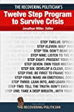 Miller, Jonathan: The Recovering Politician's Twelve Step Program to Survive Crisis