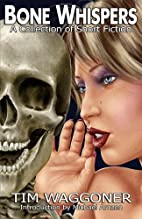 Bone Whispers: A Collection of Short Fiction…