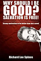 Why Sould I be Good? Salvation is free! by…