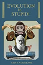 Evolution Is Stupid! by John P Verderame
