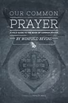 Our Common Prayer: A Field Guide to the Book…