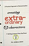 Hunt, Angela: Creating Extraordinary Characters: a simple, practical approach to creating unforgettable characters (Writing Lessons from the Front) (Volume 2)