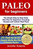Roberts, Jennifer: Paleo for Beginners: The Simple Step by Step Paleo Diet Plan for Beginners Including Recipes and Custom Meal Plans (Volume 1)