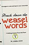 Hunt, Angela: Track Down the Weasel Words: And other strategies to revise and improve your manuscript (Writing Lessons from the Front) (Volume 4)
