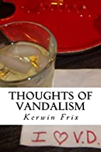 Thoughts of Vandalism by Kerwin Frix