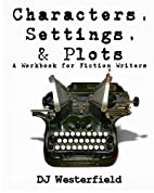 Characters, Settings, and Plots: A Workbook…