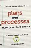 Hunt, Angela: Plans and Processes to Get Your Book Written (Writing Lessons from the Front) (Volume 6)