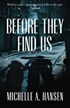Before They Find Us by Michelle A. Hansen