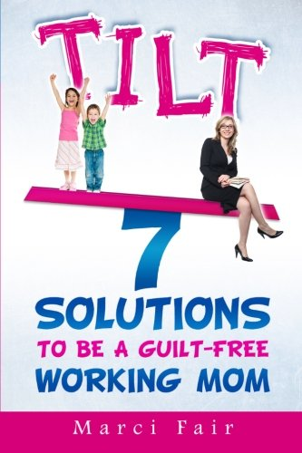 tilt-7-solutions-to-be-a-guilt-free-working-mom