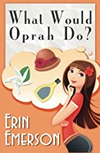 What Would Oprah Do by Erin Emerson