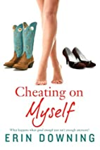 Cheating on Myself by Erin Downing