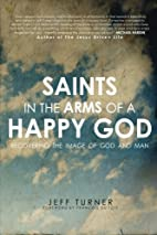 Saints in the Arms of a Happy God:…