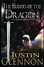 The Blood of the Dragon by Justin Glennon