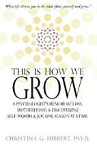 This Is How We Grow: A Psychologist's Memoir…