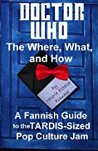 Doctor Who - The What, Where, and How: A…
