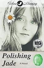 Polishing Jade by Tekoa Manning