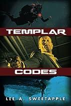 Templar Codes by Lee A. Sweetapple