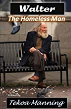 Walter: The Homeless Man by Tekoa Manning