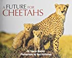 Future for Cheetahs by Dr. Laurie Marker