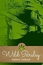 Wild Parsley by Waldron Caldwell