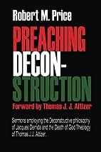 Preaching Deconstruction by Robert M. Price