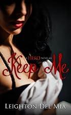 Keep Me: A HERO Novella by Leighton Del Mia