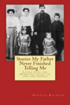 Stories My Father Never Finished Telling Me:…