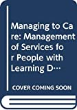 Gilbert, Peter: Managing to Care: Management of Services for People with Learning Difficulties (Community Care Library)