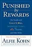 Kohn, Alfie: Punished by Rewards: The Trouble With Gold Stars, Incentive Plans, A&#39;S, Praise and Other Bribes