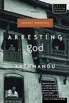 Arresting God in Kathmandu by Samrat…