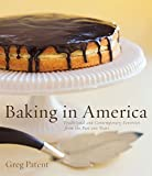 Patent, Greg: Baking in America: Traditional and Contemporary Favorites from the Past 200 Years