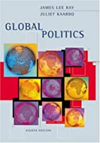 Global Politics by James Lee Ray