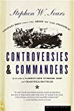 Sears, Stephen W.: Controversies and Commanders: Dispatches from the Army of the Potomac