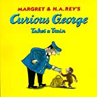 Curious George Takes a Train by Margret Rey