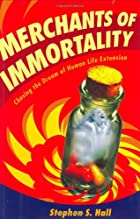 Merchants of Immortality: Chasing the Dream…