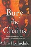 Hochschild, Adam: Bury the Chains: Prophets and Rebels in the Fight to Free an Empire's Slaves