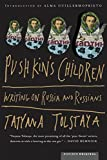 Tolstaya, Tatyana: Pushkin's Children: Writings on Russia and Russians