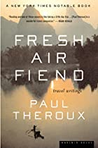 Fresh Air Fiend: Travel Writings by Paul…